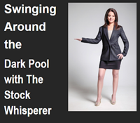 Swinging Around the Dark Pool with The Stock Whisperer.