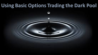 Using Basic Options Trading the Dark Pool